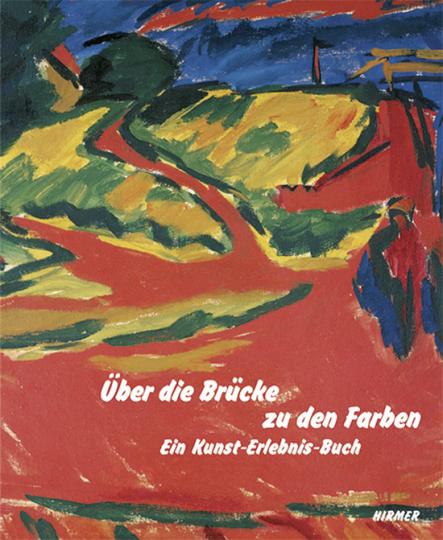 Über die Brücke zu den Farben. Ein Kunst-Erlebnis-Buch.