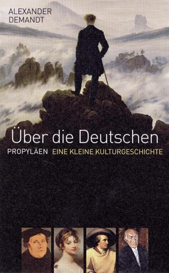 Über die Deutschen. Eine Kleine Kulturgeschichte.