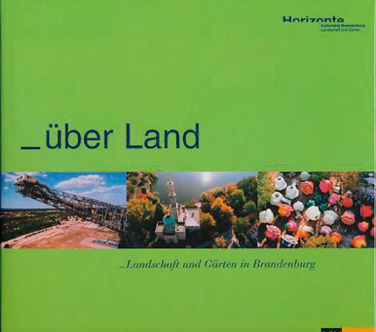 Über Land. Landschaft und Gärten in Brandenburg.