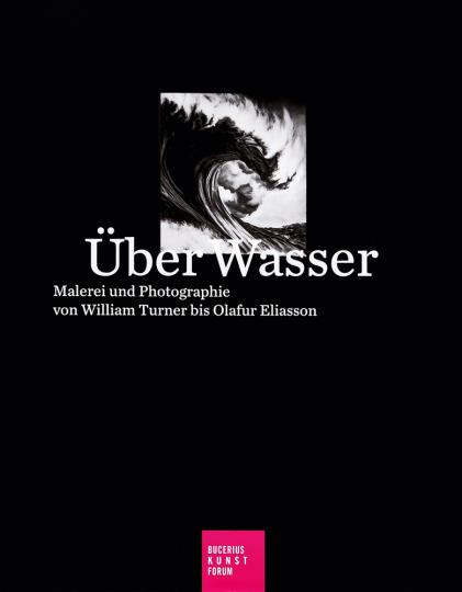 Über Wasser. Malerei und Fotografie von William Turner bis Olafur Eliason.