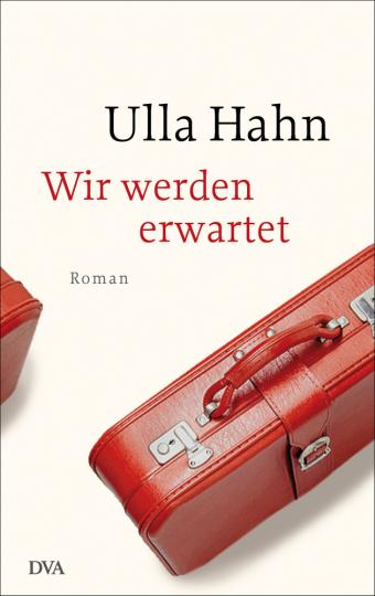 Ulla Hahn. Wir werden erwartet. Roman.