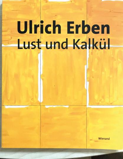 Ulrich Erben. Lust und Kalkül.