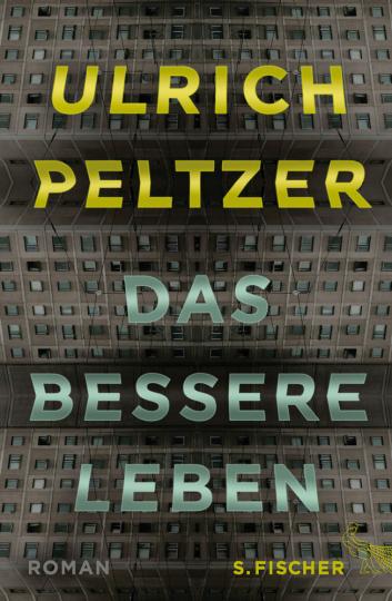 Ulrich Peltzer. Das bessere Leben. Roman.