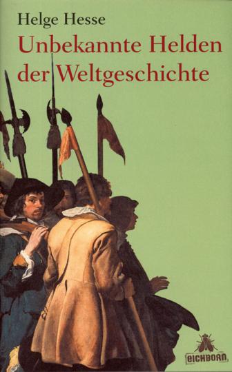 Unbekannte Helden der Weltgeschichte.