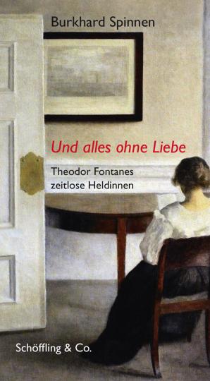Und alles ohne Liebe. Theodor Fontanes zeitlose Heldinnen.