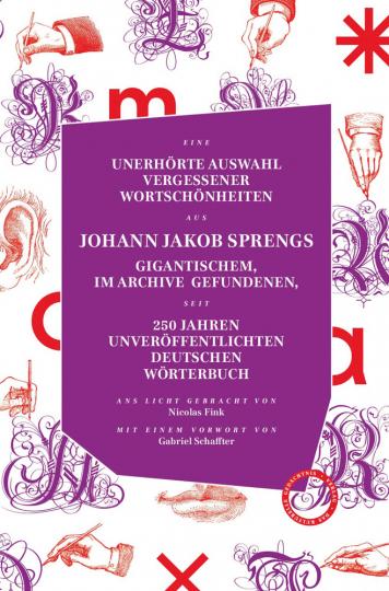 Unerhörte Auswahl vergessener Wortschönheiten aus Johann Jakob Sprengs gigantischem, im Archiv gefundenen, seit 250 Jahren unveröffentlichten Deutschen Wörterbuch.