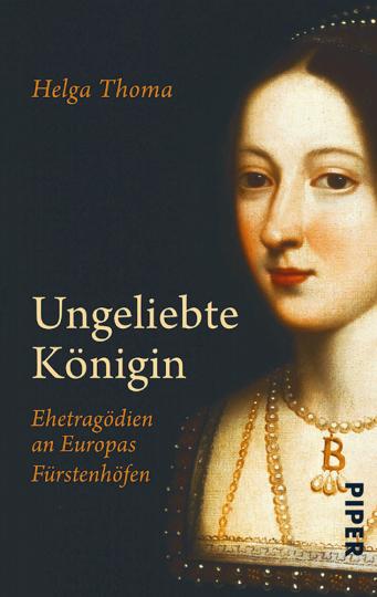 Ungeliebte Königin - Ehetragödien an Europas Fürstenhöfen