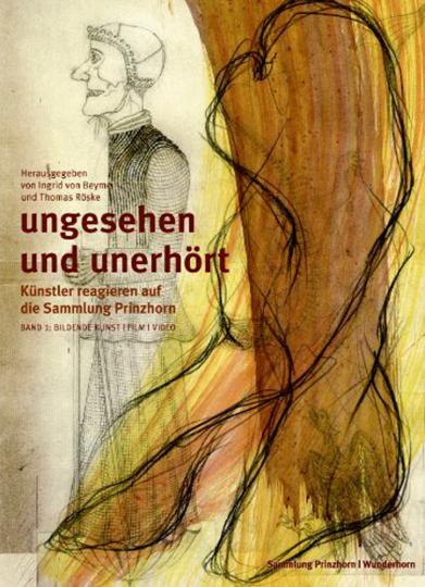 Ungesehen und Unerhört. Künstler reagieren auf die Sammlung Prinzhorn. Band 1. Bildende Kunst.