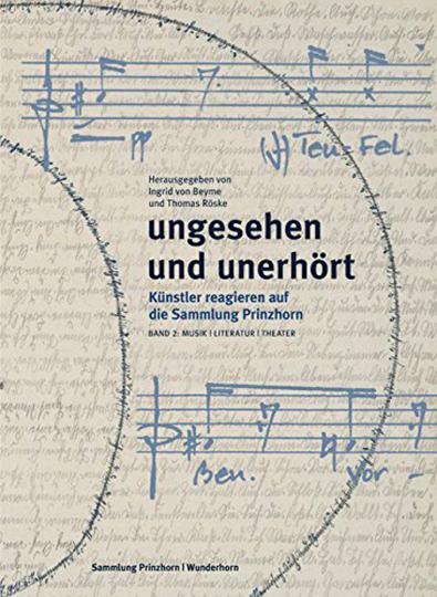Ungesehen und Unerhört. Künstler reagieren auf die Sammlung Prinzhorn. Band 2. Literatur und Musik.