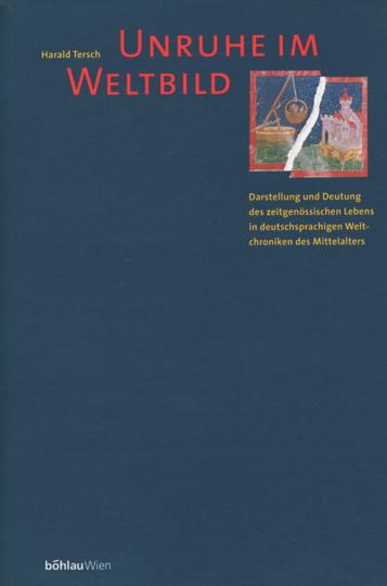Unruhe im Weltbild. Darstellung und Deutung des zeitgenössischen Lebens in deutschsprachigen Weltchroniken des Mittelalters.