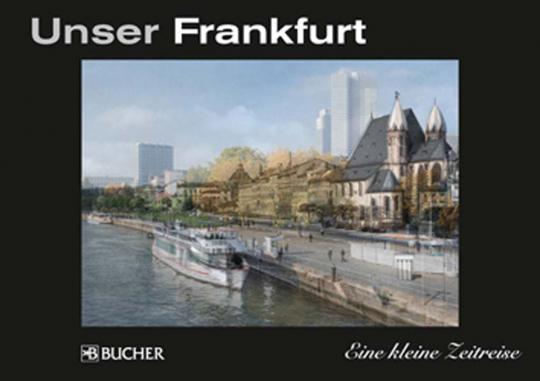 Unser Frankfurt. Eine kleine Zeitreise.