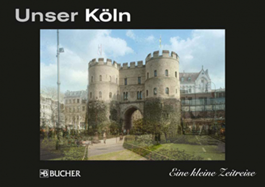 Unser Köln. Eine kleine Zeitreise.