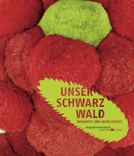 Unser Schwarzwald. Romantik und Wirklichkeit.