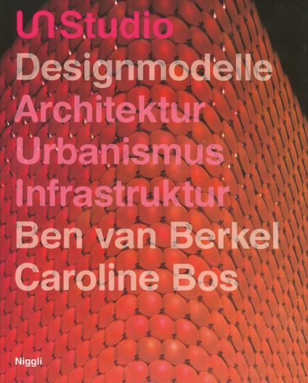 UNStudio. Designmodelle. Architektur Urbanismus Infrastruktur.