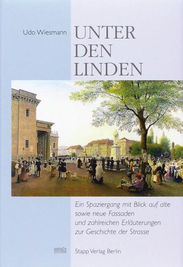 Unter den Linden. Ein Spaziergang mit Blick auf alte sowie neue Fassaden und zahlreichen Erläuterungen zur Geschichte der Straße.