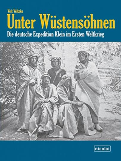 Unter Wüstensöhnen - Die deutsche Expedition Klein im Ersten Weltkrieg