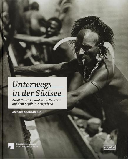 Unterwegs in der Südsee. Adolf Roesicke und seine Fahrten auf dem Sepik in Neuguinea.