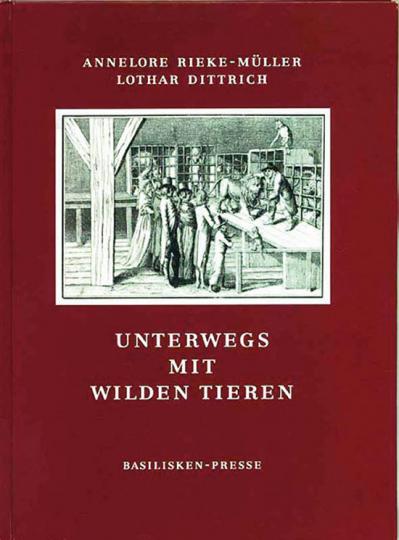 Unterwegs mit Tieren. Wandermenagerien zwischen Belehrung und Kommerz 1750-1850.