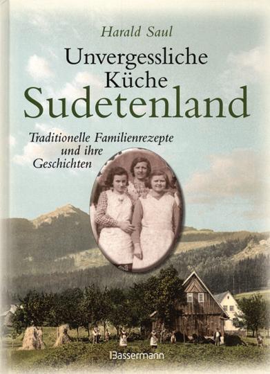 Unvergessliche Küche Sudetenland. Traditionelle Familienrezepte und ihre Geschichten.