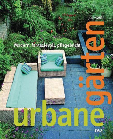 Urbane Gärten. Modern, fantasievoll, pflegeleicht.