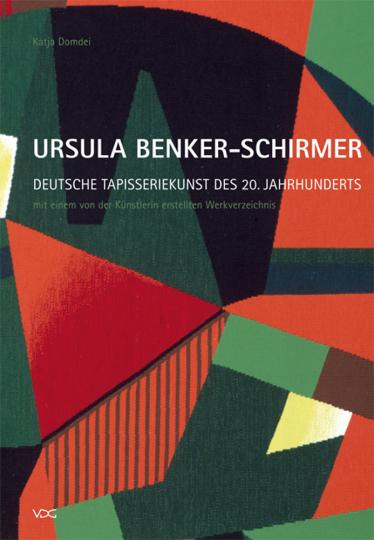 Ursula Benker-Schirmer. Deutsche Tapisseriekunst des 20. Jahrhundert.