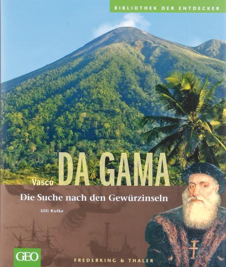 Vasco da Gama. Die Suche nach den Gewürzinseln.