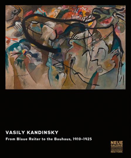 Vasily Kandinsky. From Blaue Reiter to the Bauhaus, 1910-1925.