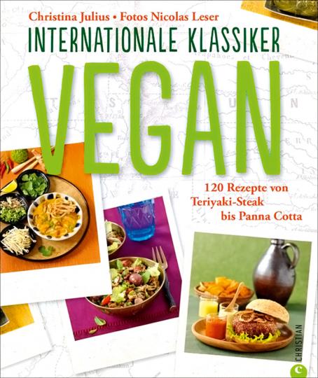 Vegan. Internationale Klassiker. 120 Rezepte von Teriyaki-Steak bis Panna Cotta.