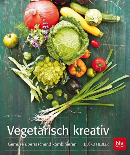 Vegetarisch kreativ. Gemüse überraschend kombinieren.