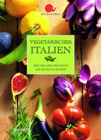 Vegetarisches Italien. Über 400 Rezepte aus den besten Osterien.