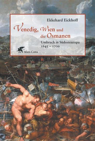 Venedig, Wien und die Osmanen. Umbruch in Südosteuropa 1645 -1700.