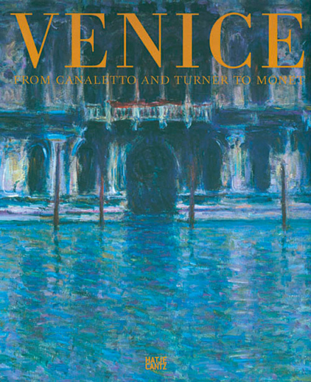 Venice. From Canaletto and Turner to Monet.