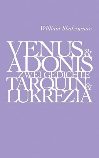 Venus und Adonis - Tarquin und Lucretia. Zwei Gedichte
