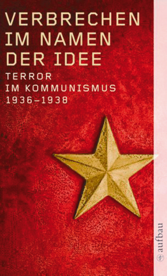 Verbrechen im Namen der Idee - Terror im Kommunismus 1936-1938