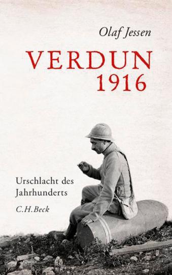 Verdun 1916. Urschlacht des Jahrhunderts.