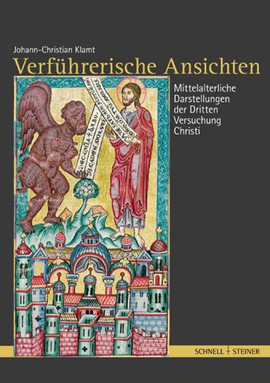 Verführerische Ansichten. Studien zu mittelalterlichen Darstellungen der dritten Versuchung Christi.