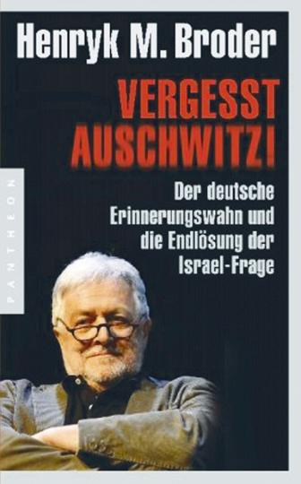 Vergeßt Auschwitz! - Der deutsche Erinnerungswahn und die Endlösung der Israel-Frage