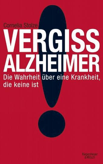 Vergiss Alzheimer!Die Wahrheit über eine Krankheit, die keine ist