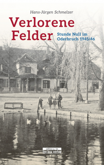 Verlorene Felder - Stunde Null im Oderbruch 1945/46
