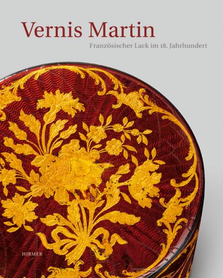 Vernis Martin. Französischer Lack im 18. Jahrhundert.
