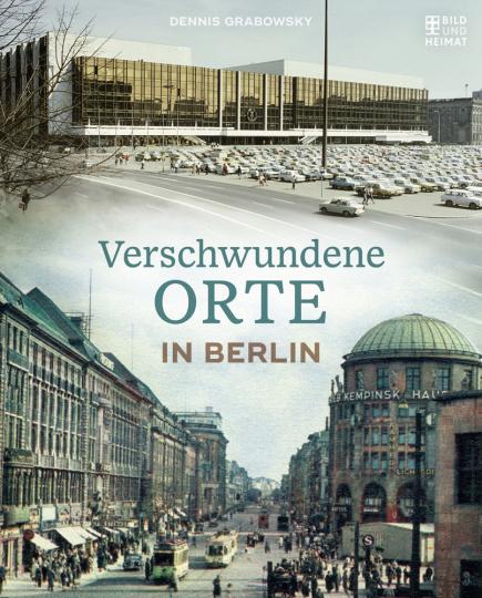 Verschwundene Orte in Berlin.