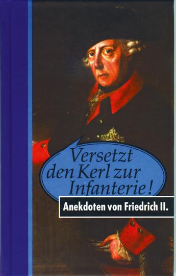 Versetzt den Kerl zur Infanterie! - Anekdoten von Friedrich II.