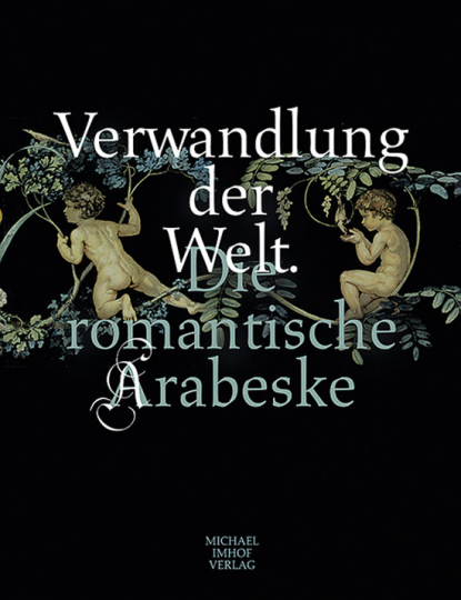 Verwandlung der Welt. Die romantische Arabeske.