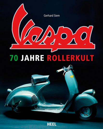 Vespa. 70 Jahre Rollerkult.