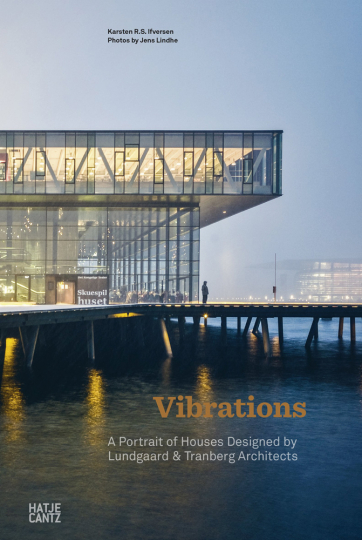 Vibrations. A Portrait of Houses Designed by Lundgaard & Tranberg Architects.