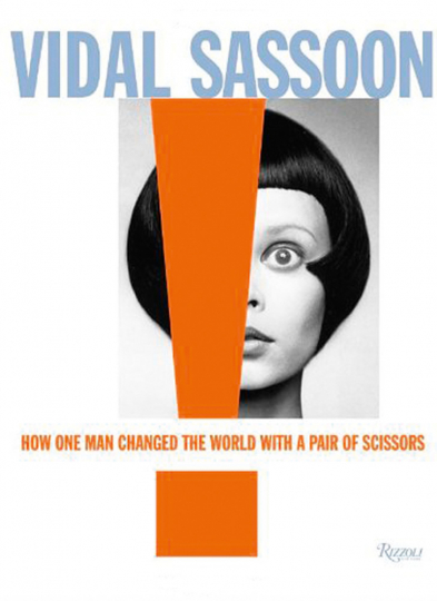 Vidal Sassoon. How One Man Changed the World with a Pair of Scissors.