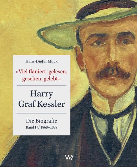 »Viel flaniert, gelesen, gesehen, gelebt.« Harry Graf Kessler - Die Biografie. Band I: 1868 - 1898.