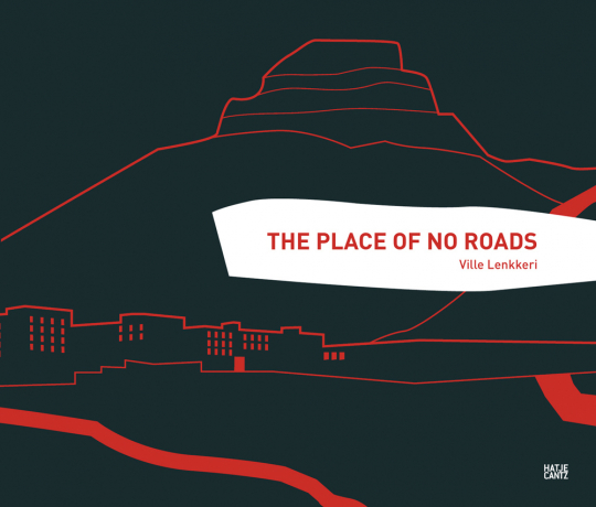 Ville Lenkkeri. The Place of No Roads.