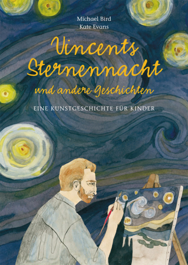 Vincents Sternennacht und andere Geschichten. Eine Kunstgeschichte für Kinder.