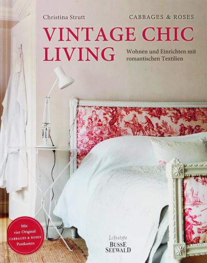 Vintage Chic Living. Wohnen und Einrichten mit romantischen Textilien.